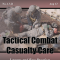 NAEMT - Tactical Combat Casualty Care (TCCC)